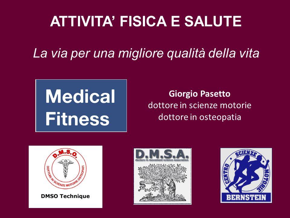 Giorgio Pasetto dottore in scienze motorie dottore in osteopatia ATTIVITA FISICA E SALUTE La via per una migliore qualità della vita