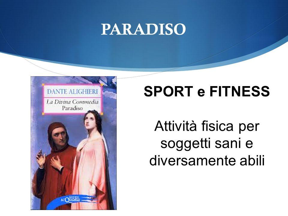 PARADISO SPORT e FITNESS Attività fisica per soggetti sani e diversamente abili