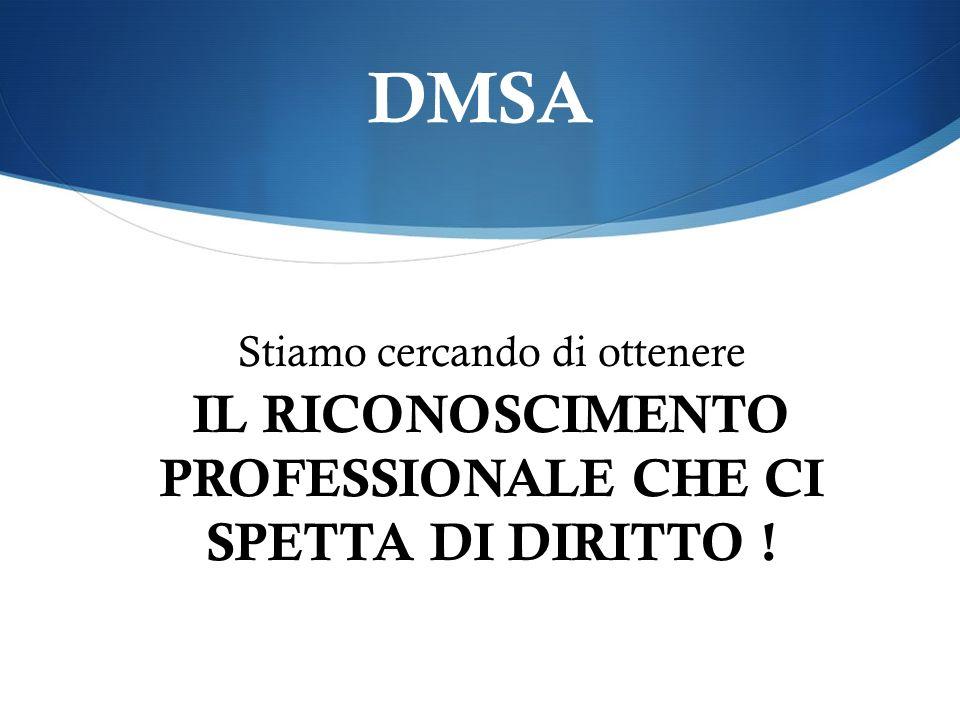 DMSA Stiamo cercando di ottenere IL RICONOSCIMENTO PROFESSIONALE CHE CI SPETTA DI DIRITTO !