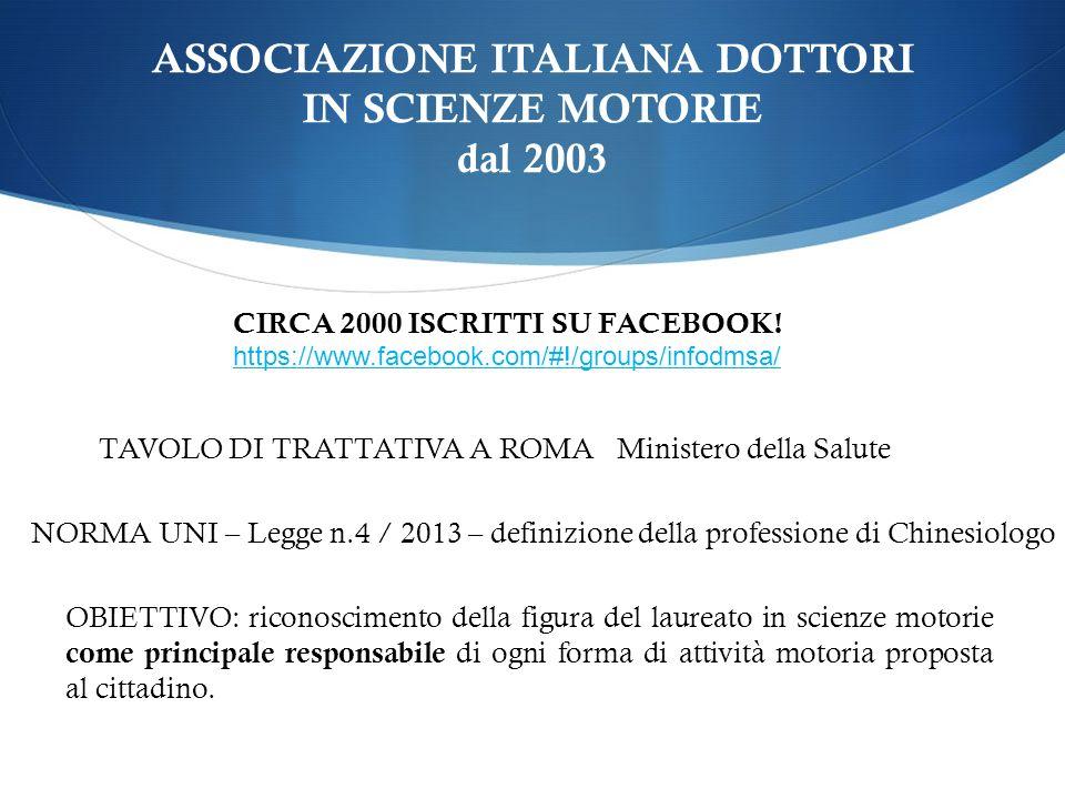 ASSOCIAZIONE ITALIANA DOTTORI IN SCIENZE MOTORIE dal 2003 CIRCA 2000 ISCRITTI SU FACEBOOK! https://www.facebook.com/#!/groups/infodmsa/ TAVOLO DI TRAT