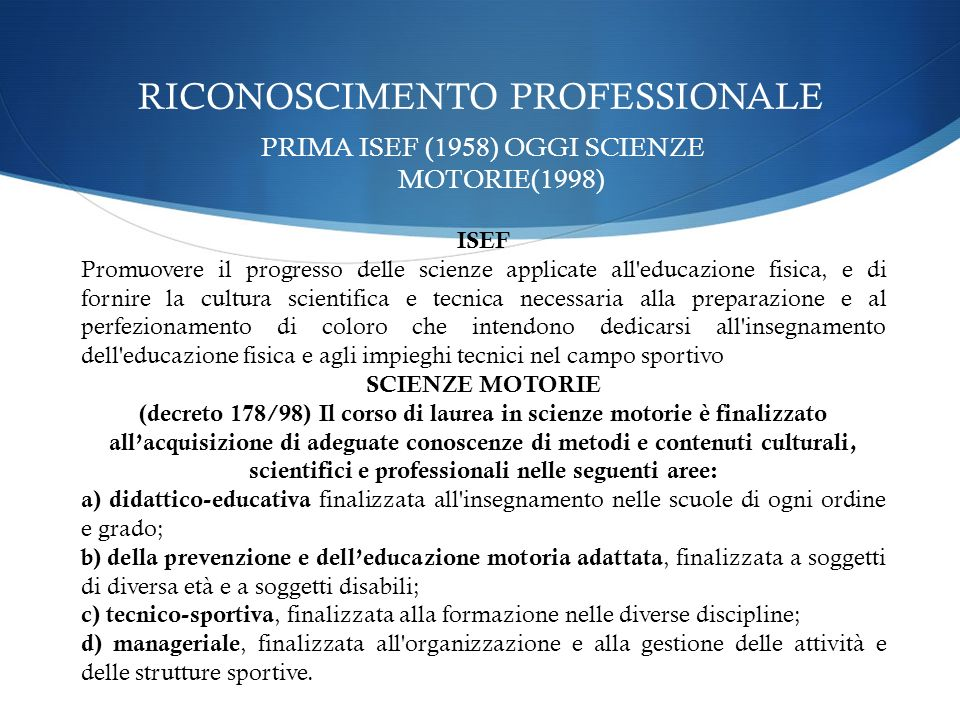 RICONOSCIMENTO PROFESSIONALE PRIMA ISEF (1958) OGGI SCIENZE MOTORIE(1998) ISEF Promuovere il progresso delle scienze applicate all'educazione fisica,