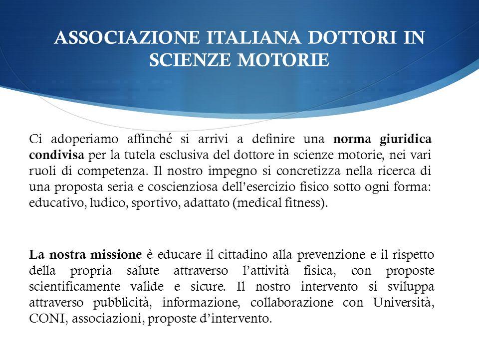 ASSOCIAZIONE ITALIANA DOTTORI IN SCIENZE MOTORIE Ci adoperiamo affinché si arrivi a definire una norma giuridica condivisa per la tutela esclusiva del