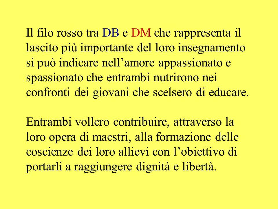 Il filo rosso tra DB e DM che rappresenta il lascito più importante del loro insegnamento si può indicare nellamore appassionato e spassionato che ent