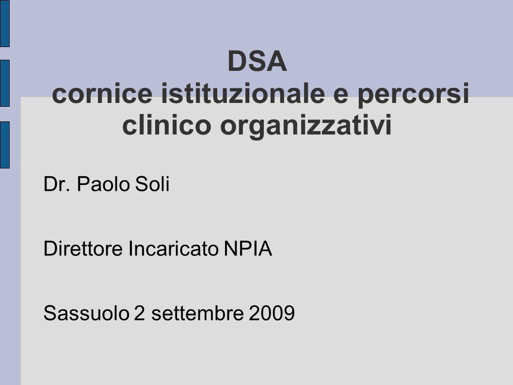 DSA cornice istituzionale e percorsi clinico organizzativi Dr. Paolo Soli Direttore Incaricato NPIA Sassuolo 2 settembre 2009