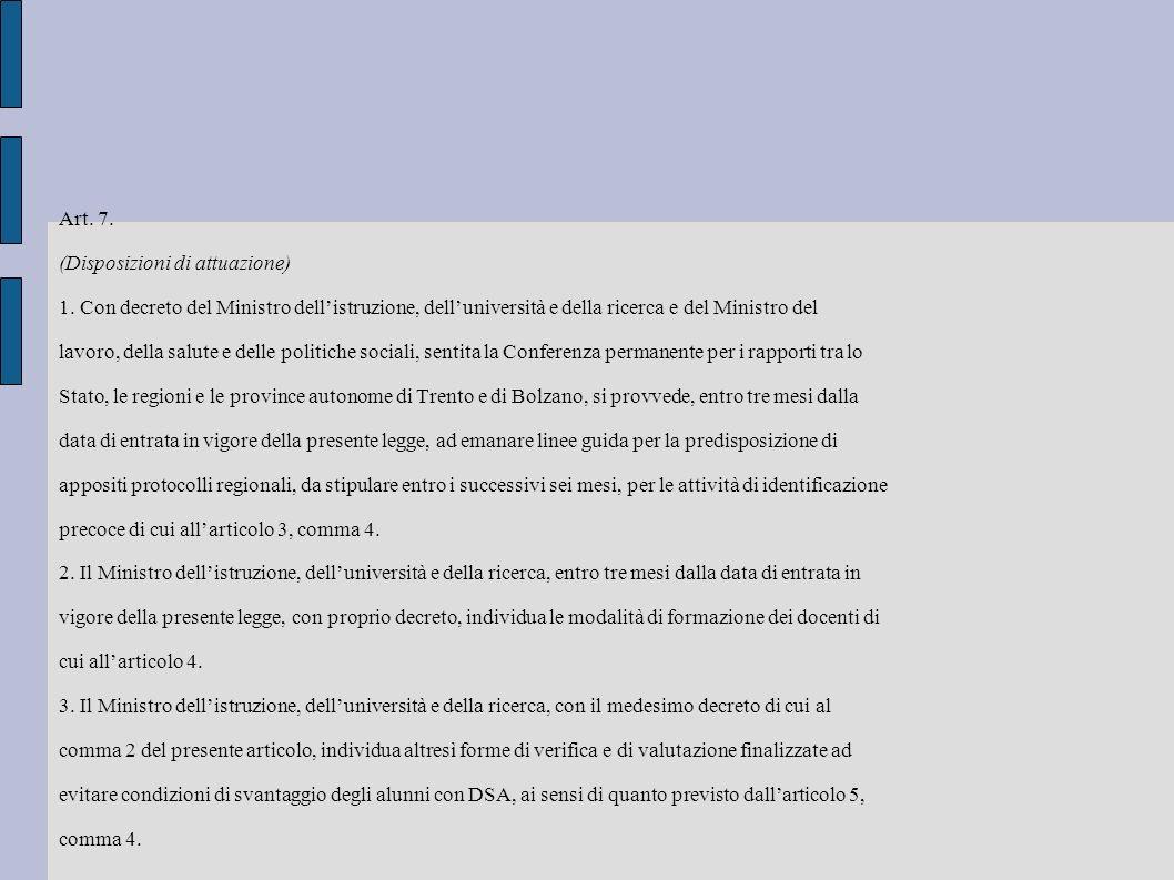 Art. 7. (Disposizioni di attuazione) 1. Con decreto del Ministro dellistruzione, delluniversità e della ricerca e del Ministro del lavoro, della salut