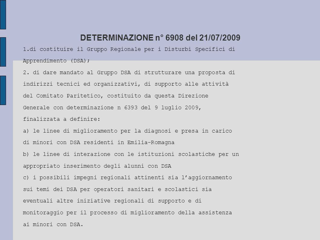 DETERMINAZIONE n° 6908 del 21/07/2009 1.di costituire il Gruppo Regionale per i Disturbi Specifici di Apprendimento (DSA); 2. di dare mandato al Grupp
