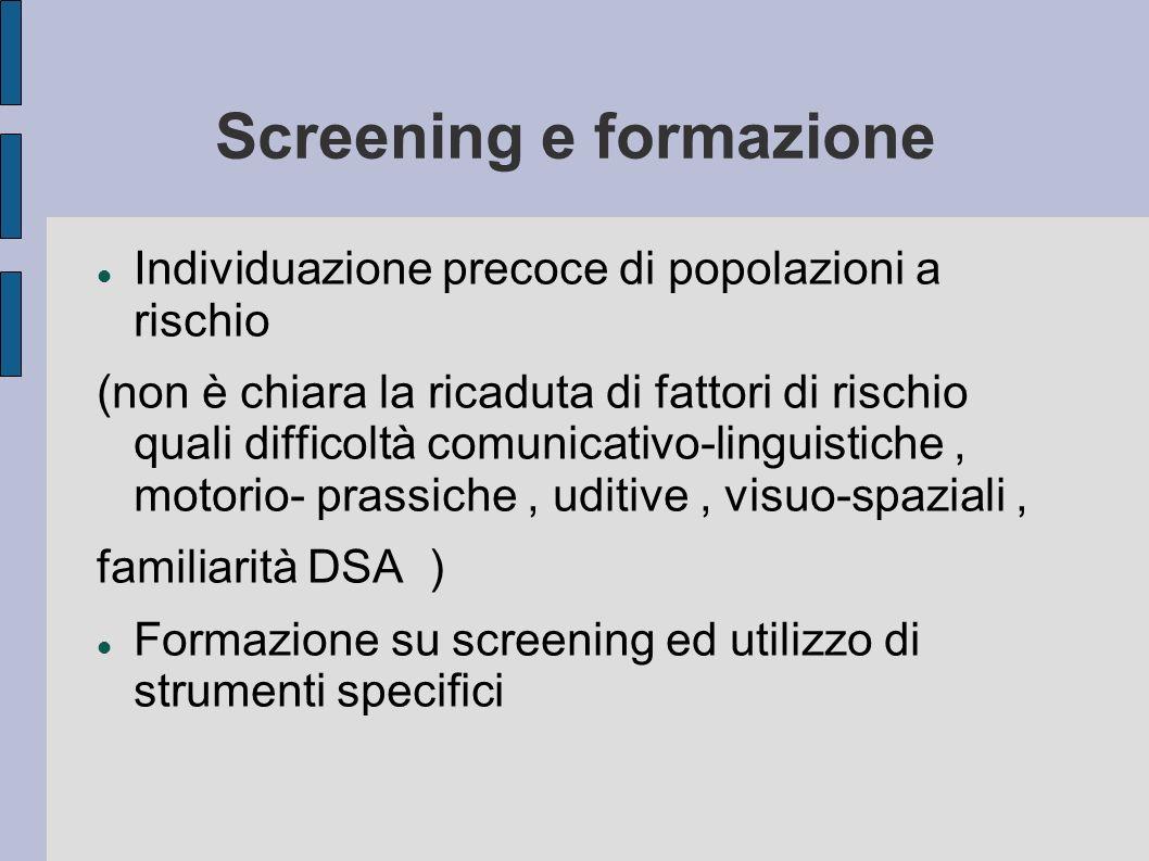 Screening e formazione Individuazione precoce di popolazioni a rischio (non è chiara la ricaduta di fattori di rischio quali difficoltà comunicativo-l