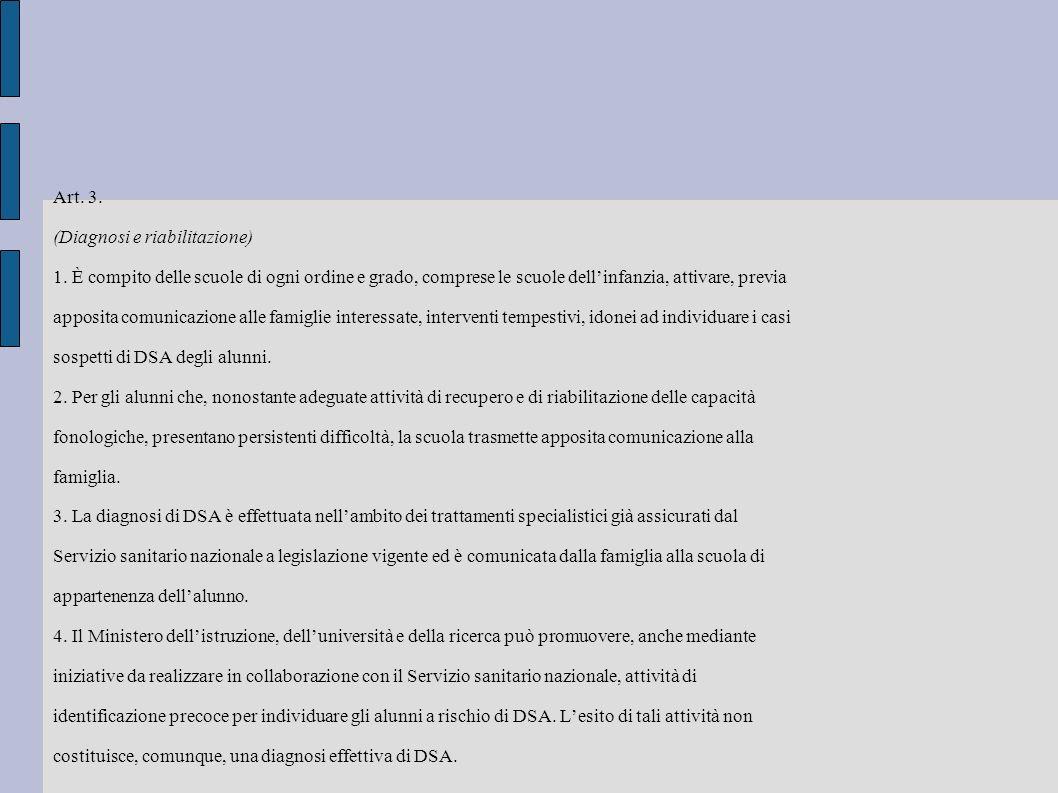 Art. 3. (Diagnosi e riabilitazione) 1. È compito delle scuole di ogni ordine e grado, comprese le scuole dellinfanzia, attivare, previa apposita comun