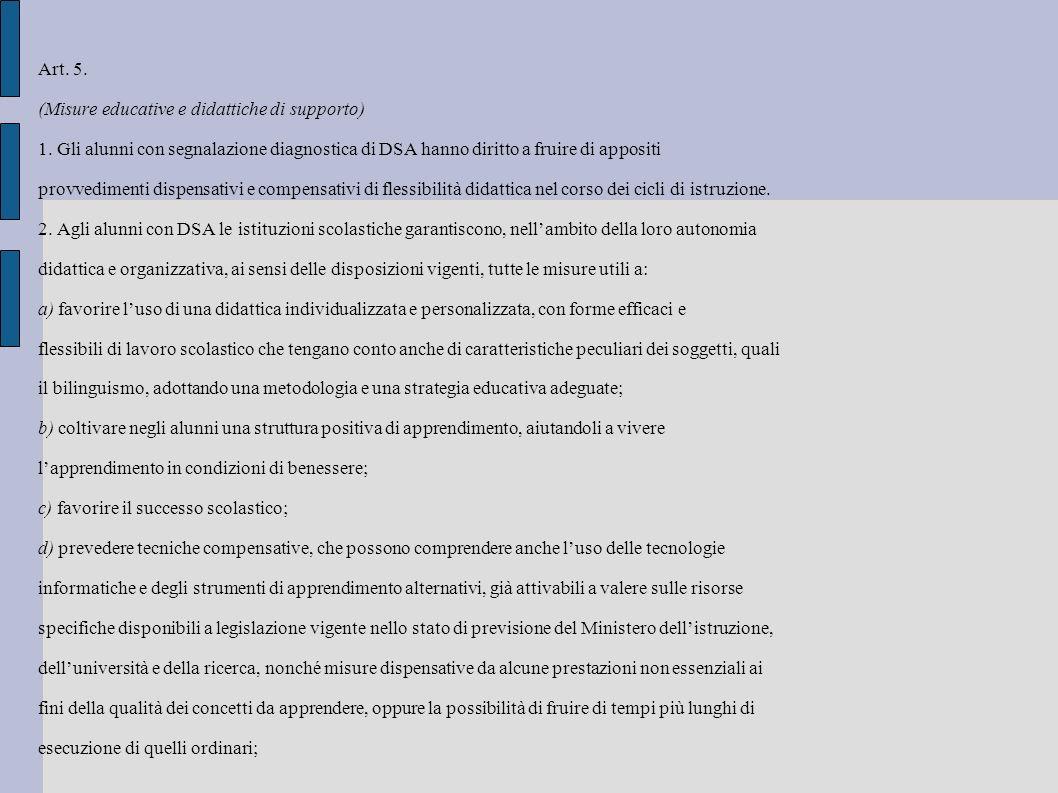 Art. 5. (Misure educative e didattiche di supporto) 1. Gli alunni con segnalazione diagnostica di DSA hanno diritto a fruire di appositi provvedimenti