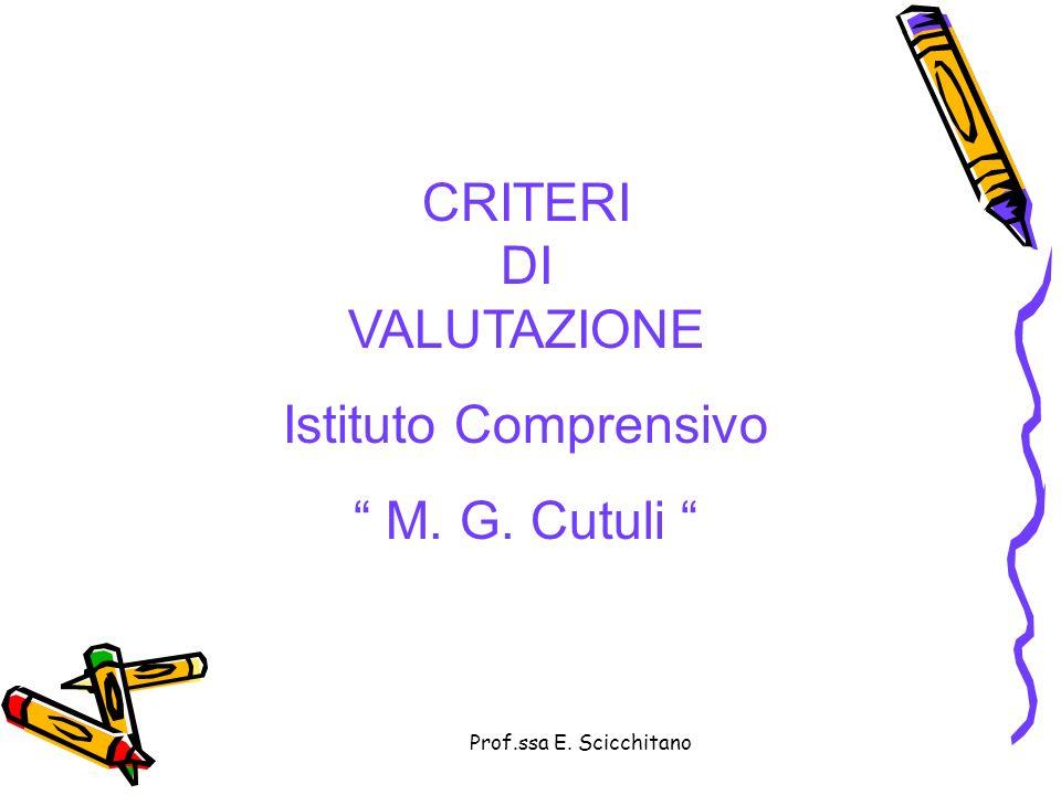 Prof.ssa E. Scicchitano CRITERI DI VALUTAZIONE Istituto Comprensivo M. G. Cutuli