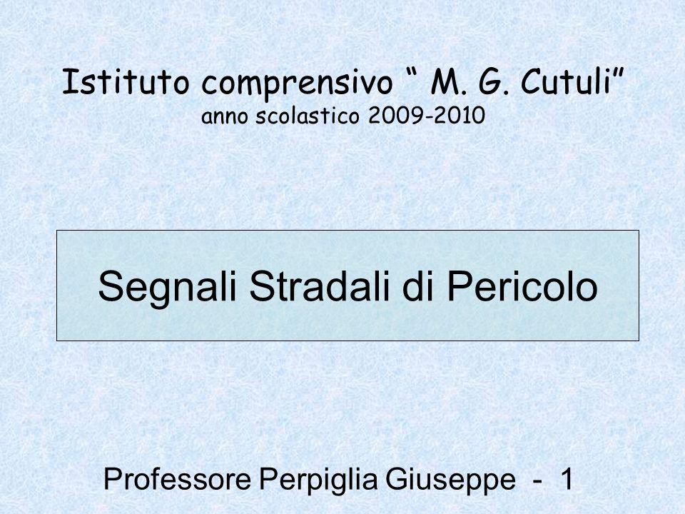 Professore Perpiglia Giuseppe - 1 Segnali Stradali di Pericolo Istituto comprensivo M. G. Cutuli anno scolastico 2009-2010