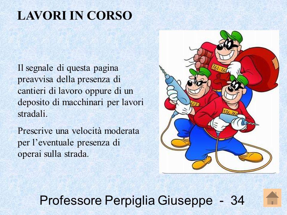 Professore Perpiglia Giuseppe - 34 Il segnale di questa pagina preavvisa della presenza di cantieri di lavoro oppure di un deposito di macchinari per