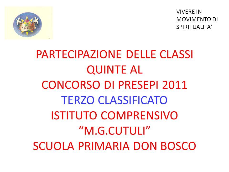 PARTECIPAZIONE DELLE CLASSI QUINTE AL CONCORSO DI PRESEPI 2011 TERZO CLASSIFICATO ISTITUTO COMPRENSIVO M.G.CUTULI SCUOLA PRIMARIA DON BOSCO VIVERE IN MOVIMENTO DI SPIRITUALITA