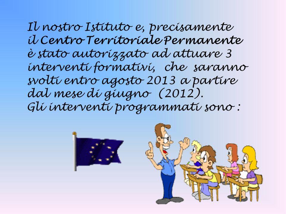 Il nostro Istituto e, precisamente il Centro Territoriale Permanente è stato autorizzato ad attuare 3 interventi formativi, che saranno svolti entro agosto 2013 a partire dal mese di giugno (2012).