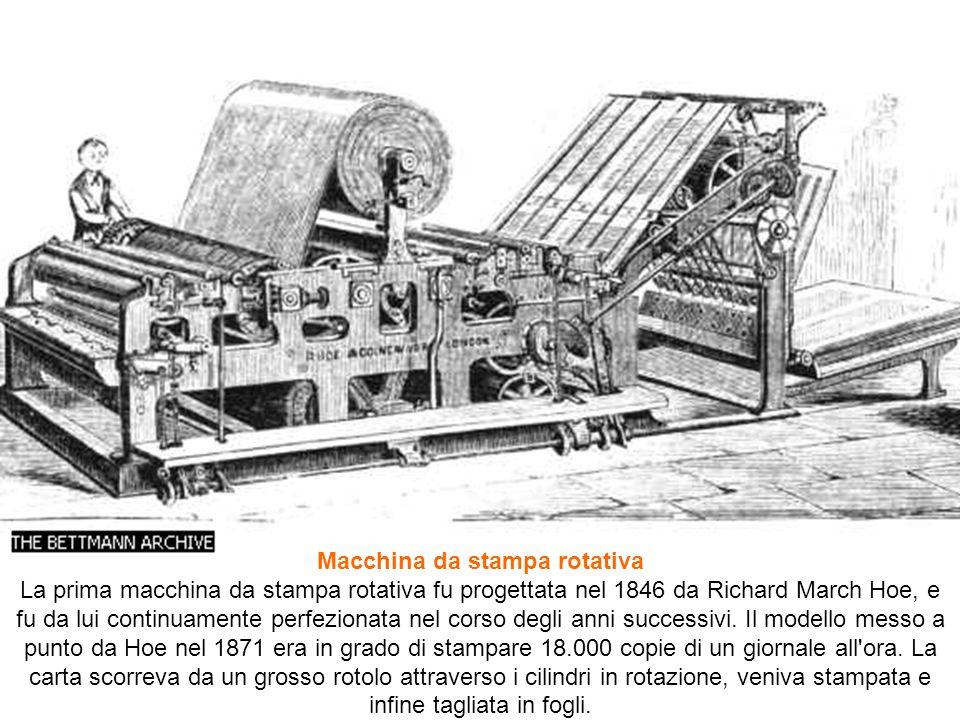 Macchina da stampa rotativa La prima macchina da stampa rotativa fu progettata nel 1846 da Richard March Hoe, e fu da lui continuamente perfezionata n