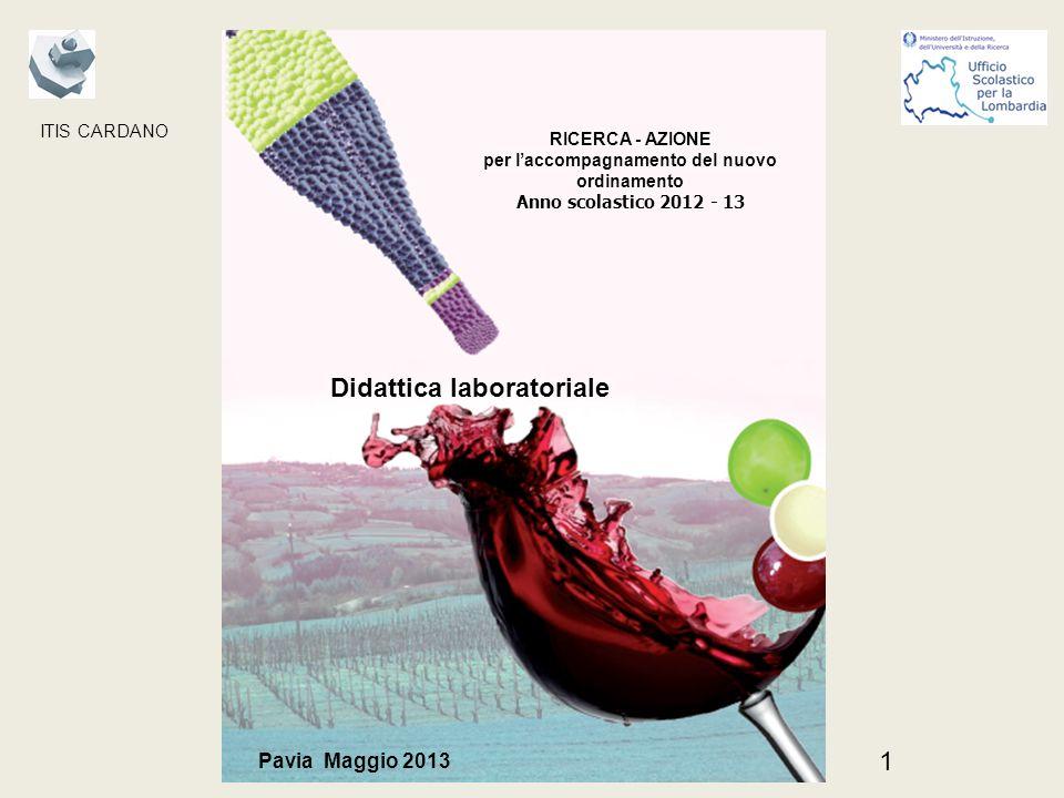 1 Didattica laboratoriale Pavia Maggio 2013 RICERCA - AZIONE per laccompagnamento del nuovo ordinamento Anno scolastico 2012 - 13 ITIS CARDANO