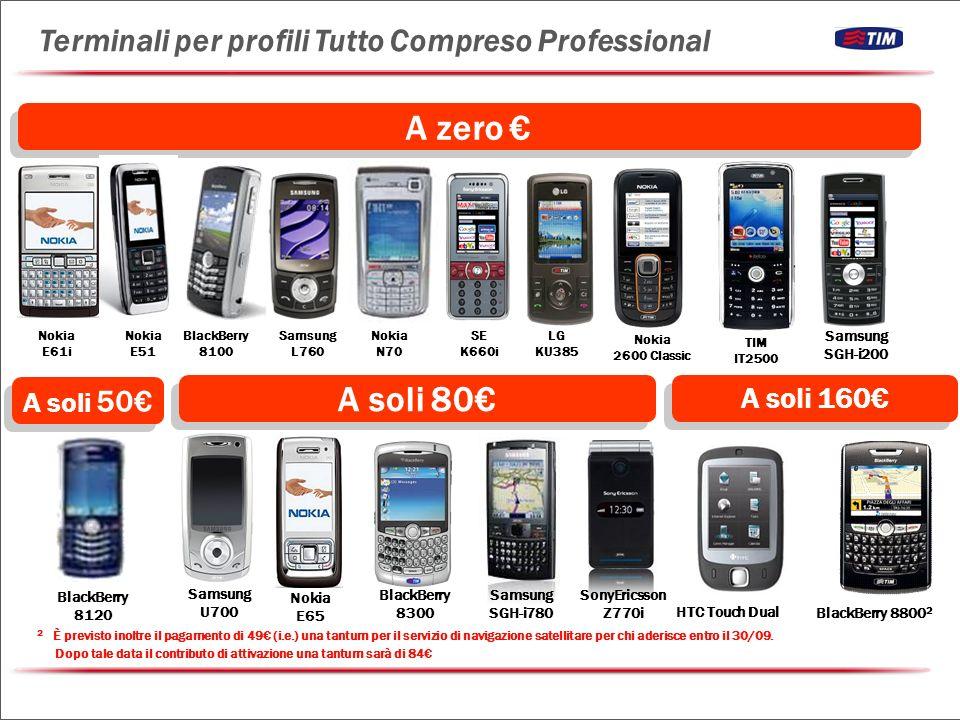 A zero Nokia E65 A soli 80 BlackBerry 8100 Nokia E61i BlackBerry 8800 2 BlackBerry 8300 HTC Touch Dual Nokia E51 Nokia N70 Samsung L760 Samsung U700 A soli 160 SE K660i LG KU385 2 È previsto inoltre il pagamento di 49 (i.e.) una tantum per il servizio di navigazione satellitare per chi aderisce entro il 30/09.
