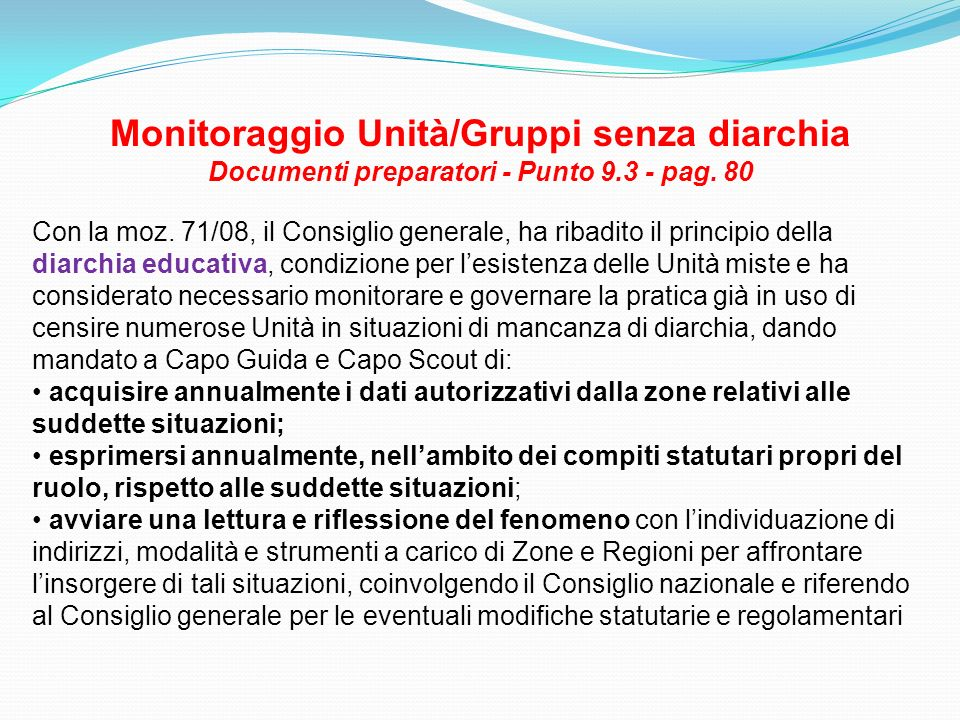 Monitoraggio Unità/Gruppi senza diarchia Documenti preparatori - Punto 9.3 - pag. 80 Con la moz. 71/08, il Consiglio generale, ha ribadito il principi