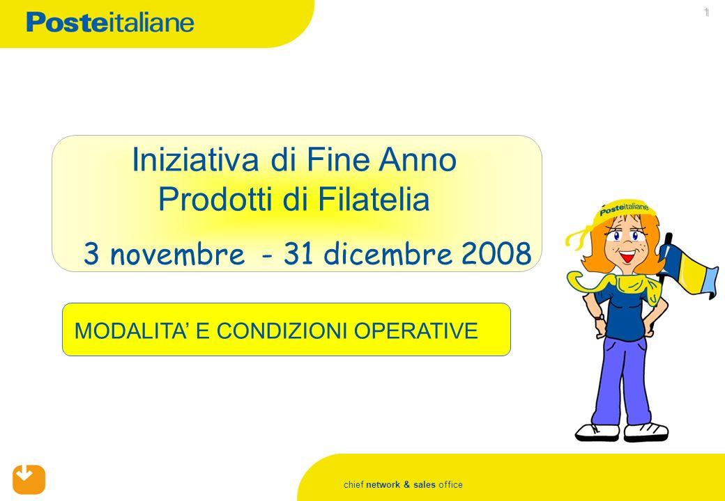 chief network & sales office 1 Iniziativa di Fine Anno Prodotti di Filatelia 3 novembre - 31 dicembre 2008 MODALITA E CONDIZIONI OPERATIVE