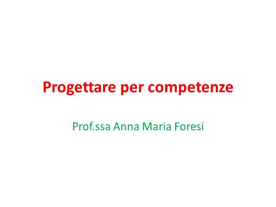 Progettare per competenze Prof.ssa Anna Maria Foresi