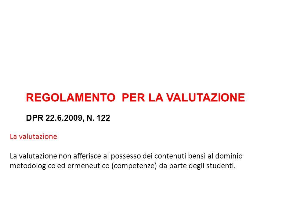REGOLAMENTO PER LA VALUTAZIONE DPR 22.6.2009, N. 122 La valutazione La valutazione non afferisce al possesso dei contenuti bensì al dominio metodologi