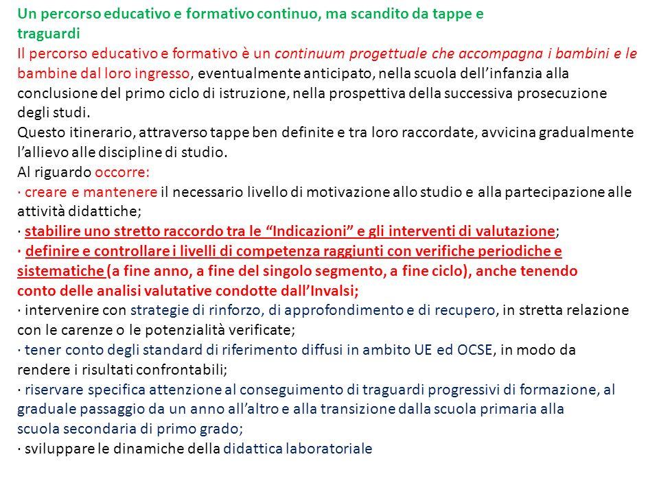 Un percorso educativo e formativo continuo, ma scandito da tappe e traguardi Il percorso educativo e formativo è un continuum progettuale che accompag