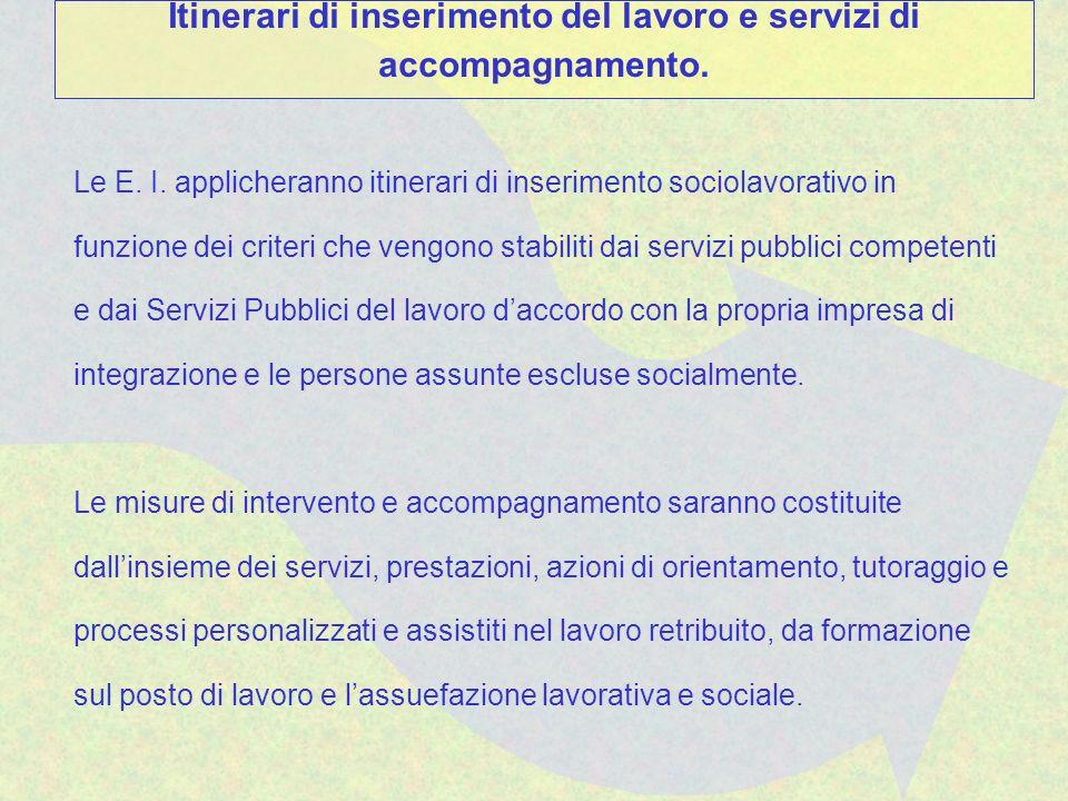 Le E. I. applicheranno itinerari di inserimento sociolavorativo in funzione dei criteri che vengono stabiliti dai servizi pubblici competenti e dai Se