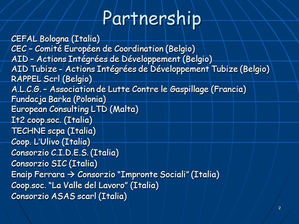2 Partnership CEFAL Bologna (Italia) CEC – Comité Européen de Coordination (Belgio) AID – Actions Intégrées de Développement (Belgio) AID Tubize - Act