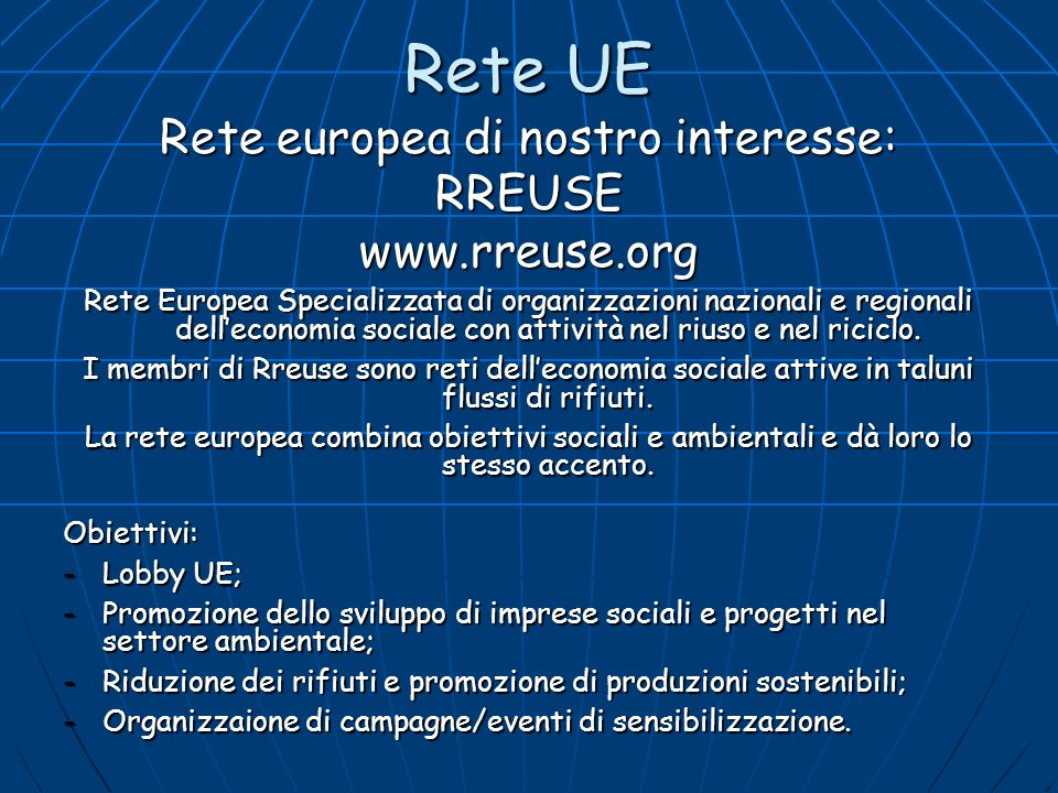 Rete UE Rete europea di nostro interesse: RREUSEwww.rreuse.org Rete Europea Specializzata di organizzazioni nazionali e regionali delleconomia sociale
