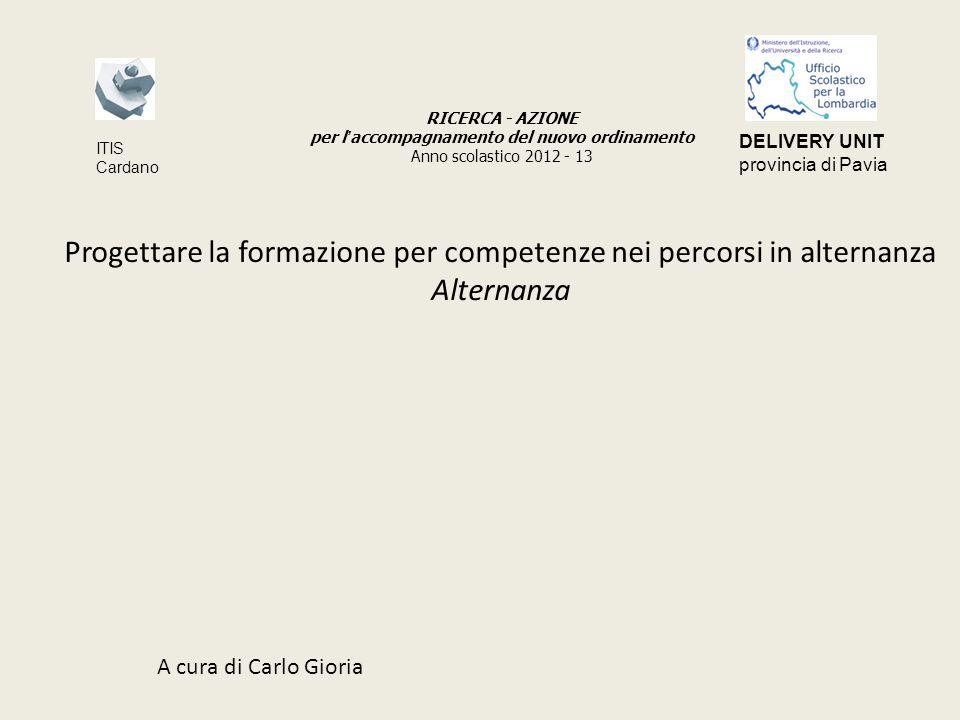 Progettare la formazione per competenze nei percorsi in alternanza Alternanza A cura di Carlo Gioria RICERCA - AZIONE per l accompagnamento del nuovo