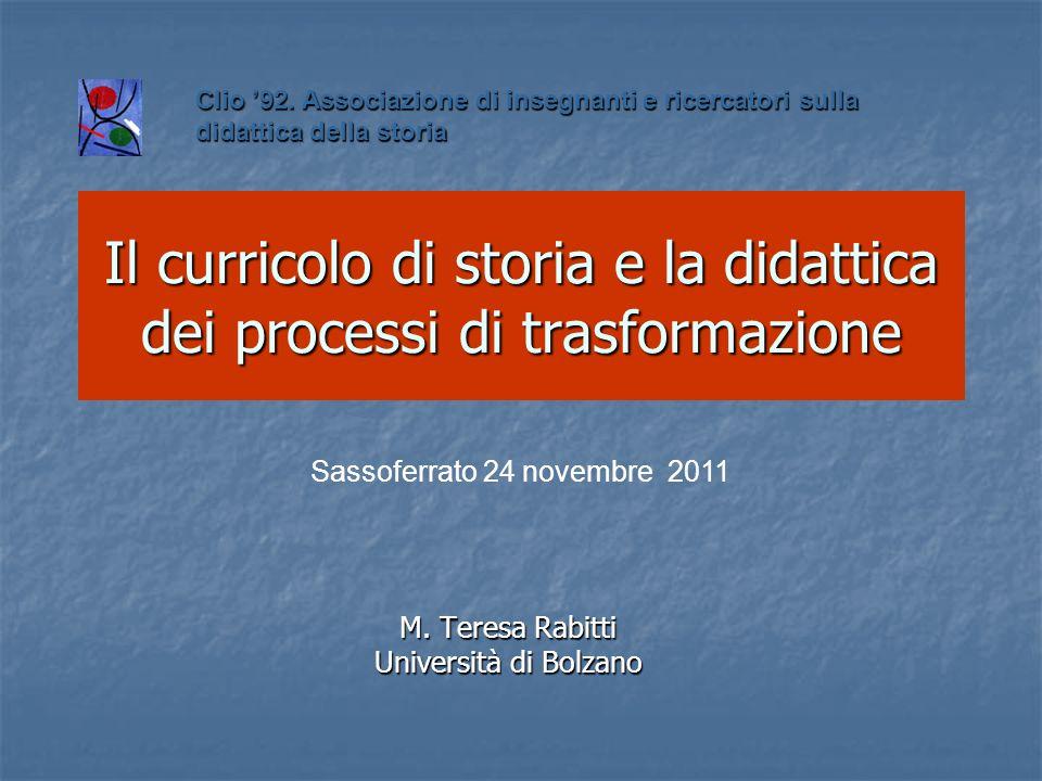 Il curricolo di storia e la didattica dei processi di trasformazione M. Teresa Rabitti Università di Bolzano Clio 92. Associazione di insegnanti e ric