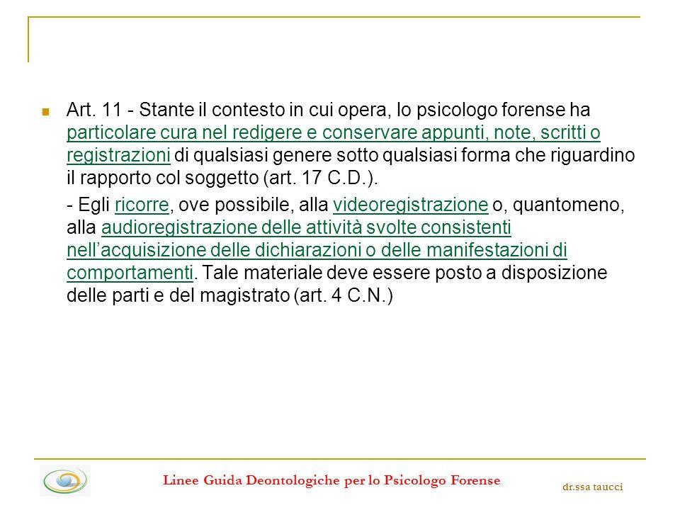 Art. 11 - Stante il contesto in cui opera, lo psicologo forense ha particolare cura nel redigere e conservare appunti, note, scritti o registrazioni d