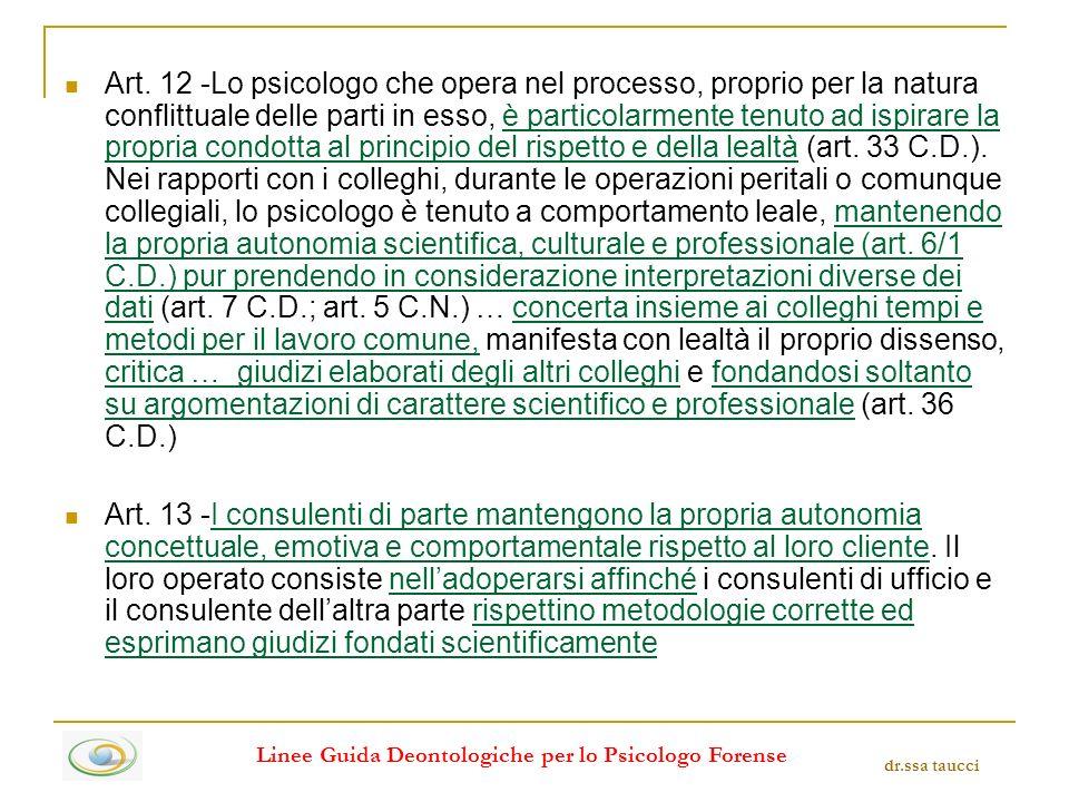 Art. 12 -Lo psicologo che opera nel processo, proprio per la natura conflittuale delle parti in esso, è particolarmente tenuto ad ispirare la propria
