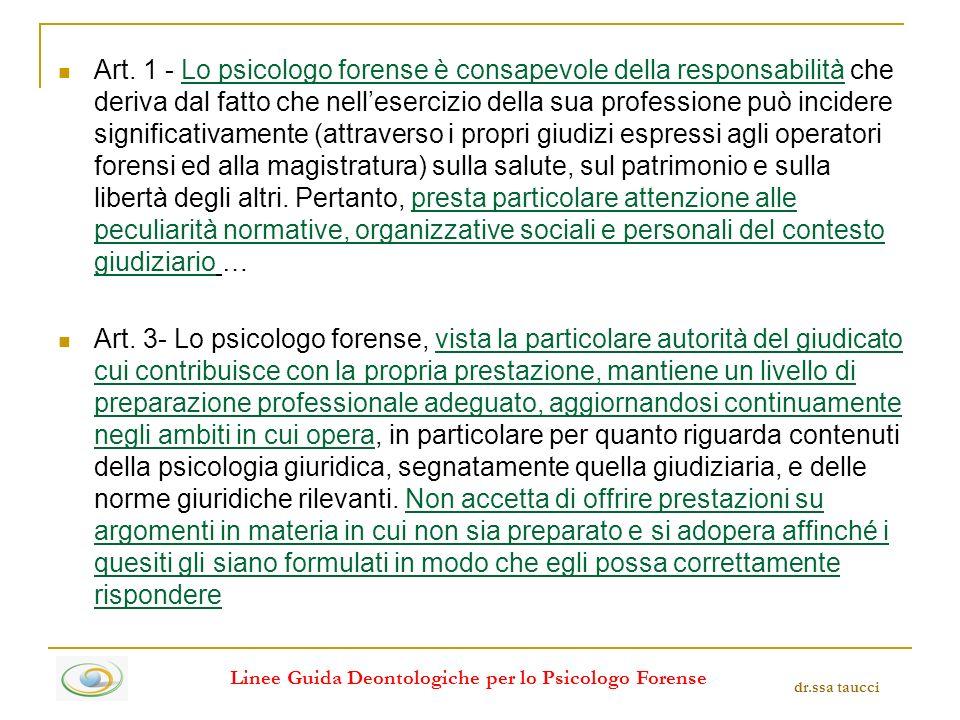 Art. 1 - Lo psicologo forense è consapevole della responsabilità che deriva dal fatto che nellesercizio della sua professione può incidere significati