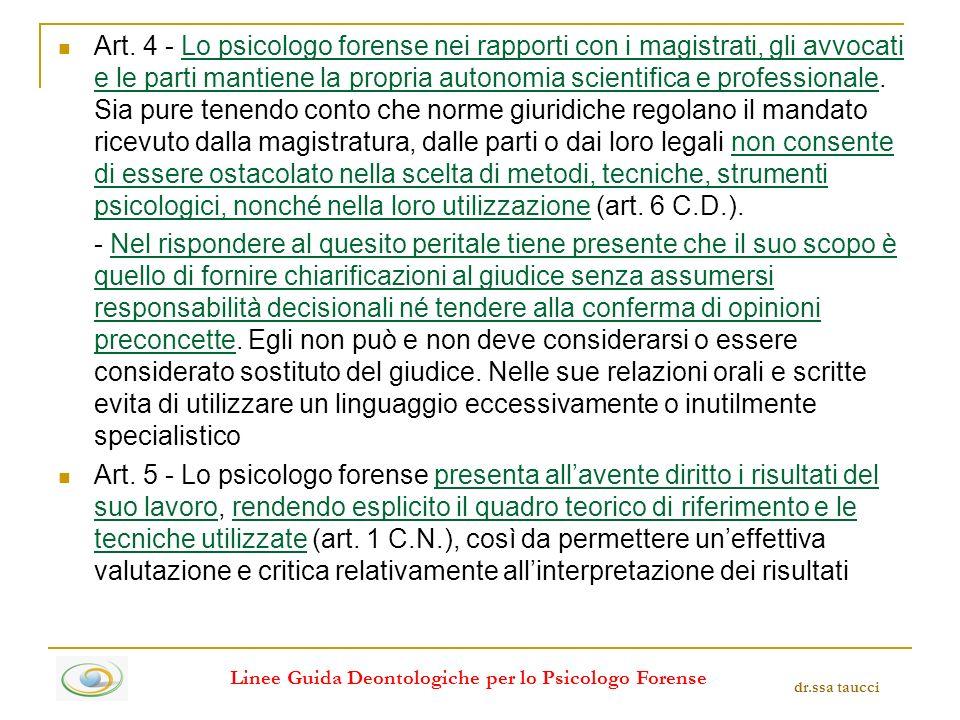 Art. 4 - Lo psicologo forense nei rapporti con i magistrati, gli avvocati e le parti mantiene la propria autonomia scientifica e professionale. Sia pu