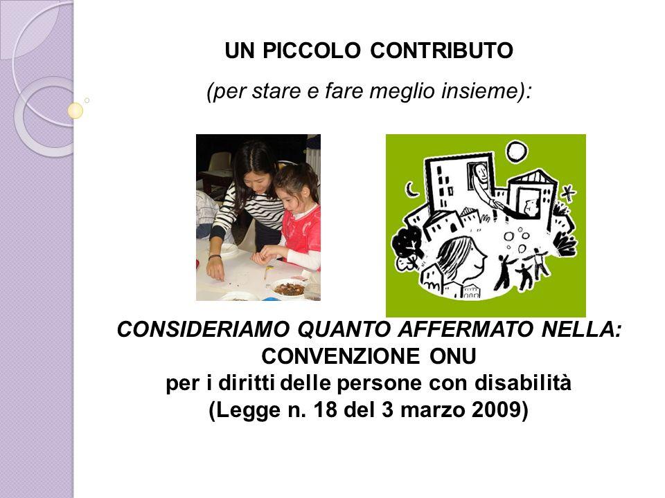 UN PICCOLO CONTRIBUTO (per stare e fare meglio insieme): CONSIDERIAMO QUANTO AFFERMATO NELLA: CONVENZIONE ONU per i diritti delle persone con disabili