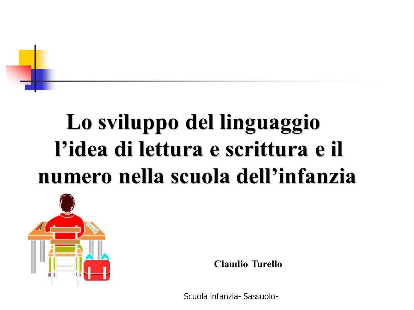 Scuola infanzia- Sassuolo- Lo sviluppo del linguaggio Lo sviluppo del linguaggio lidea di lettura e scrittura e il lidea di lettura e scrittura e il n