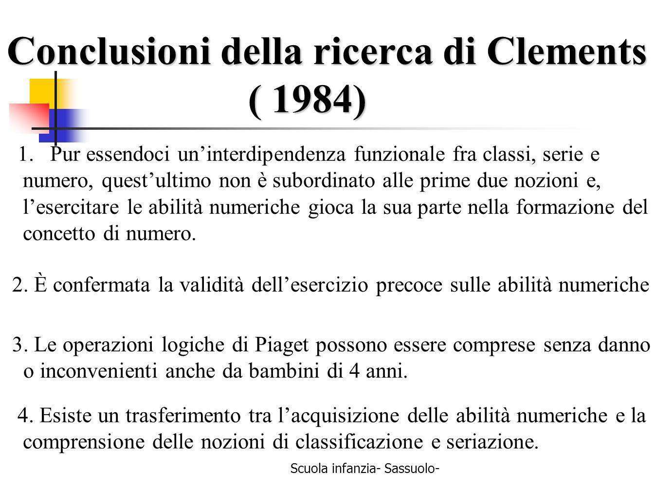 Scuola infanzia- Sassuolo- Conclusioni della ricerca di Clements ( 1984) ( 1984) 1.Pur essendoci uninterdipendenza funzionale fra classi, serie e nume