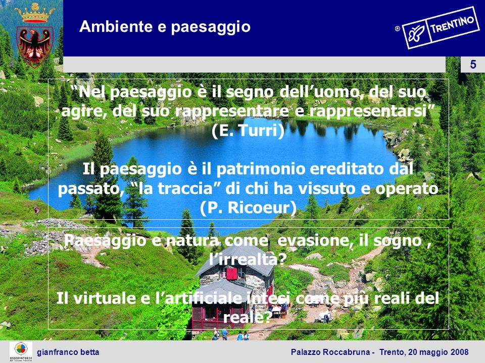 5 gianfranco betta Palazzo Roccabruna - Trento, 20 maggio 2008 Nel paesaggio è il segno delluomo, del suo agire, del suo rappresentare e rappresentars