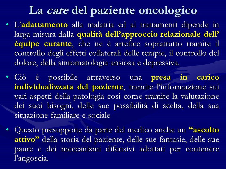 Ladattamento alla malattia ed ai trattamenti dipende in larga misura dalla qualità dellapproccio relazionale dell équipe curante, che ne è artefice so