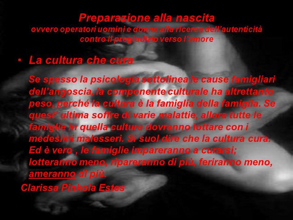 Preparazione alla nascita ovvero operatori uomini e donne alla ricerca dellautenticità contro il pregiudizio verso lamore La cultura che cura Se spess