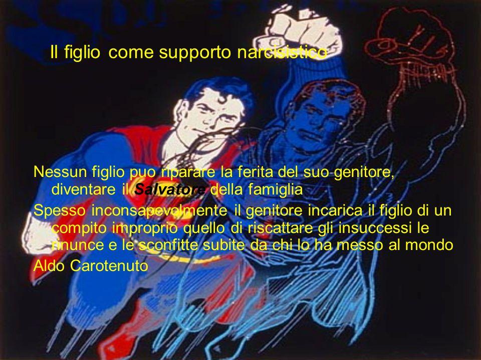 Il figlio come supporto narcisistico Nessun figlio puo riparare la ferita del suo genitore, diventare il Salvatore della famiglia Spesso inconsapevolm