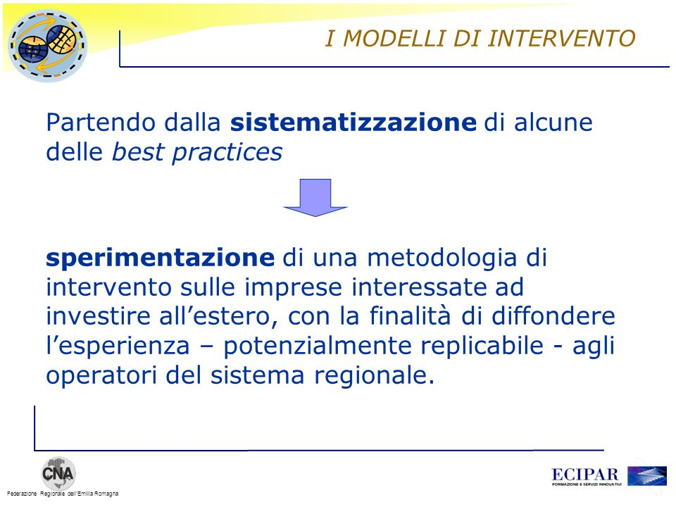 Federazione Regionale dellEmilia Romagna I MODELLI DI INTERVENTO Partendo dalla sistematizzazione di alcune delle best practices sperimentazione di un