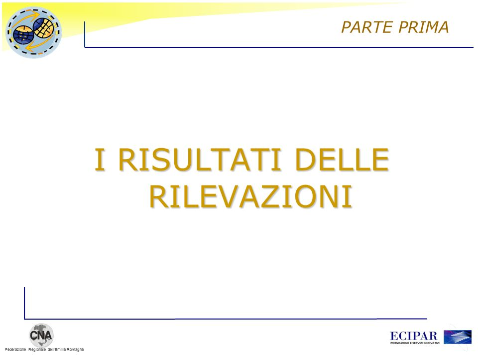 Federazione Regionale dellEmilia Romagna I RISULTATI DELLE RILEVAZIONI PARTE PRIMA