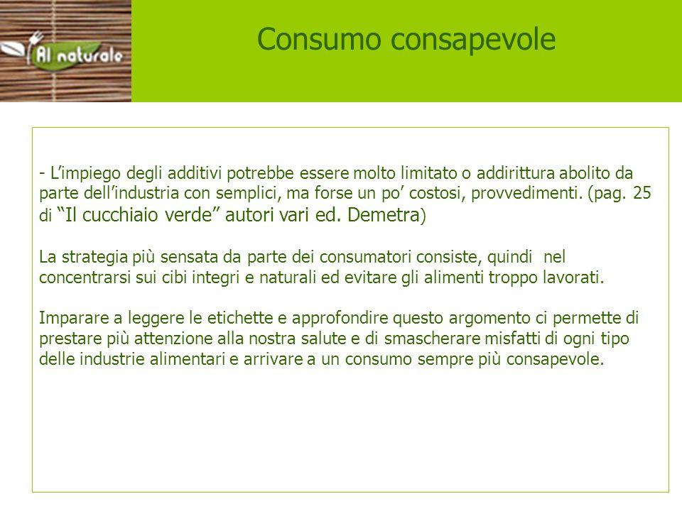 Consumo consapevole - Limpiego degli additivi potrebbe essere molto limitato o addirittura abolito da parte dellindustria con semplici, ma forse un po
