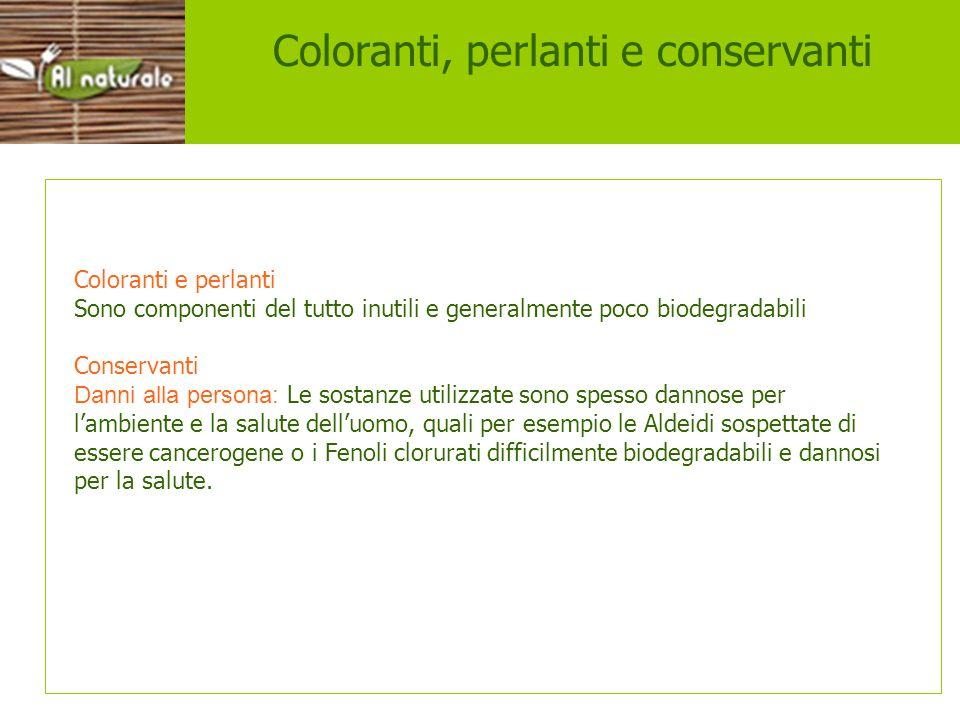 Coloranti Coloranti, perlanti e conservanti Coloranti e perlanti Sono componenti del tutto inutili e generalmente poco biodegradabili Conservanti Dann