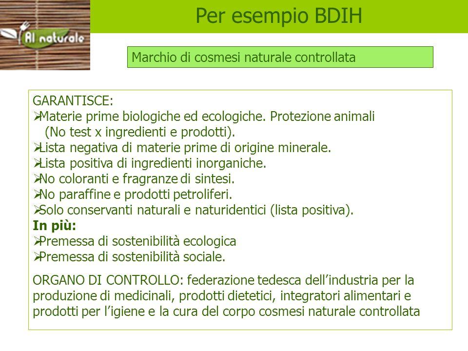 BDIH GARANTISCE: Materie prime biologiche ed ecologiche. Protezione animali (No test x ingredienti e prodotti). Lista negativa di materie prime di ori