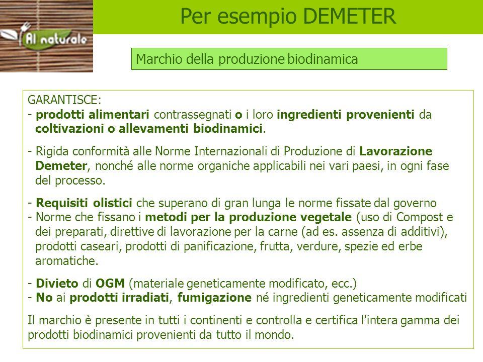 DEMETER GARANTISCE: - prodotti alimentari contrassegnati o i loro ingredienti provenienti da coltivazioni o allevamenti biodinamici. - Rigida conformi