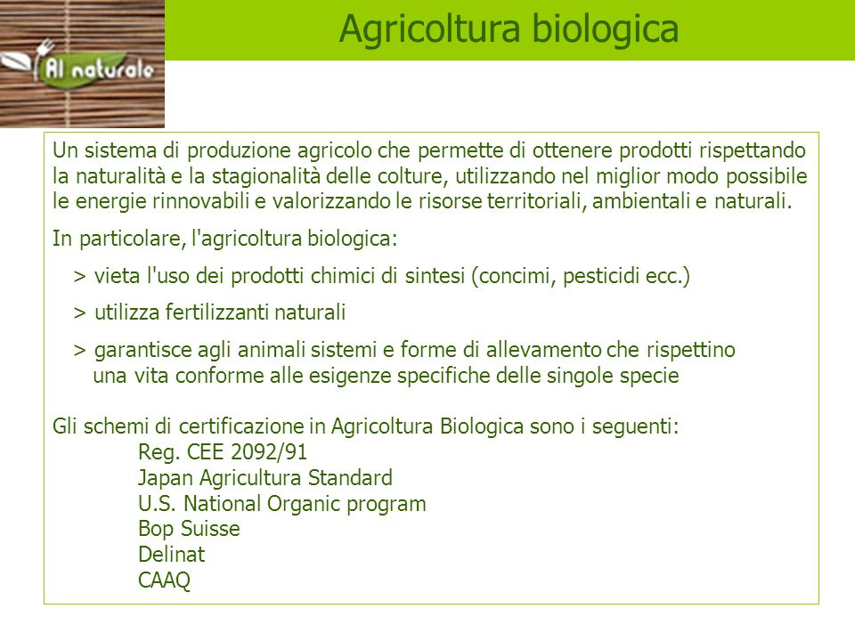 Biologico Un sistema di produzione agricolo che permette di ottenere prodotti rispettando la naturalità e la stagionalità delle colture, utilizzando n