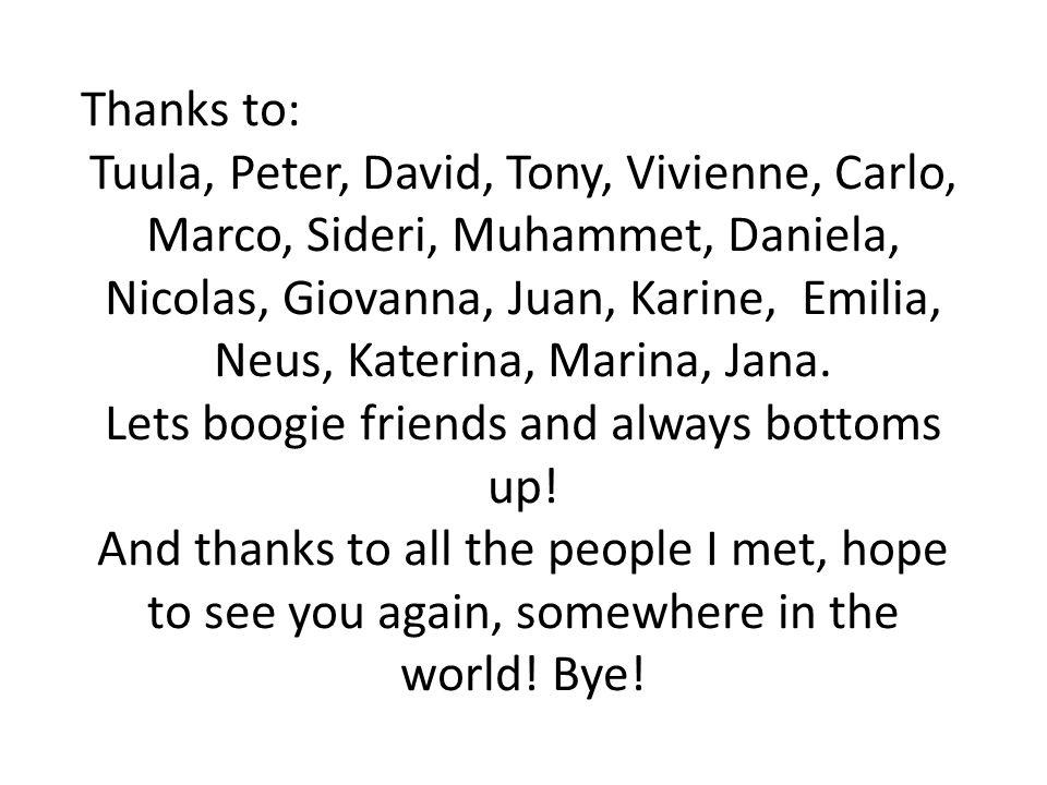 Thanks to: Tuula, Peter, David, Tony, Vivienne, Carlo, Marco, Sideri, Muhammet, Daniela, Nicolas, Giovanna, Juan, Karine, Emilia, Neus, Katerina, Mari
